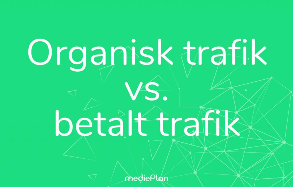 Organisk trafik vs. betalt trafik –Blog-mediePlan