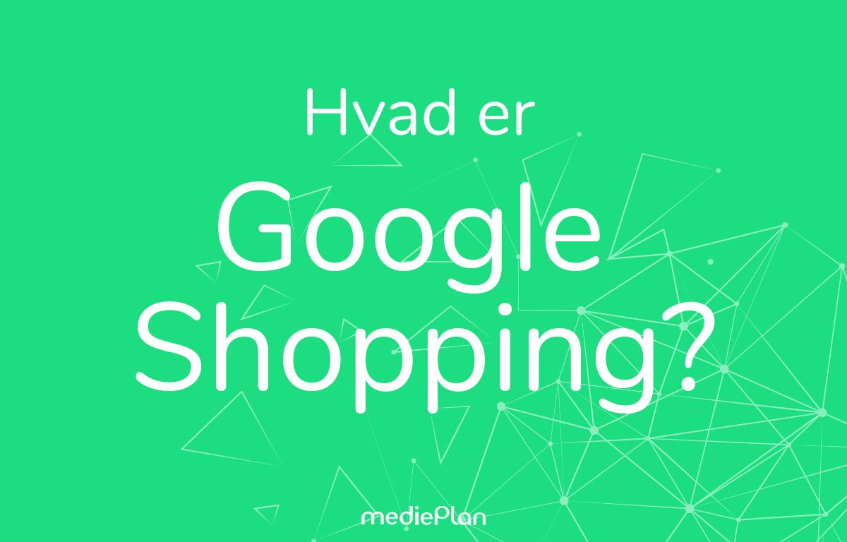 Hvad er Google Shopping