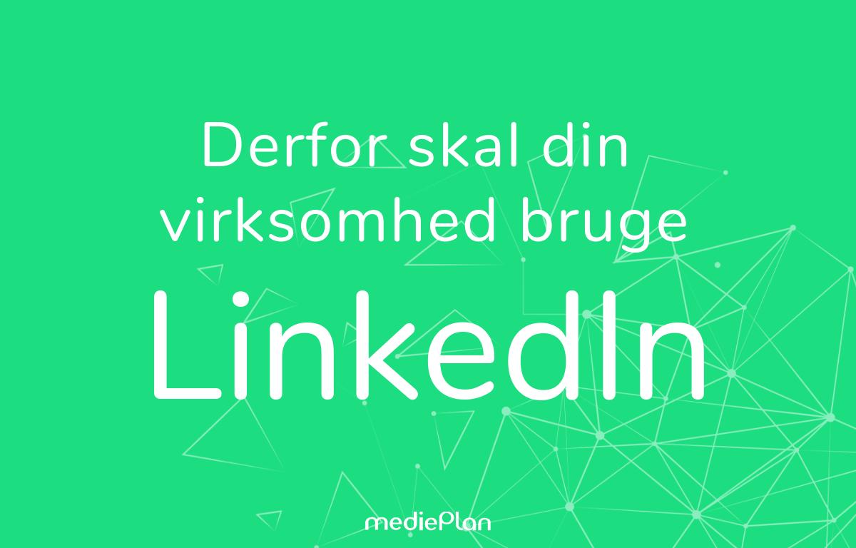 Derfor skal din virksomhed bruge LinkedIn Blog mediePlan