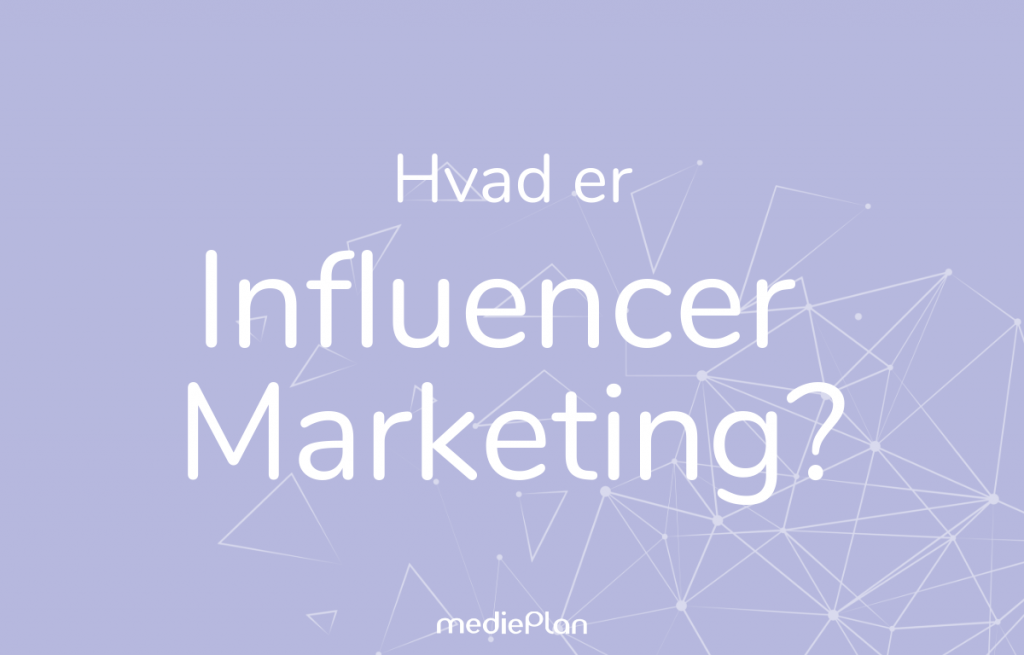 Hvad er Influencer Marketing / Blog / mediePlan
