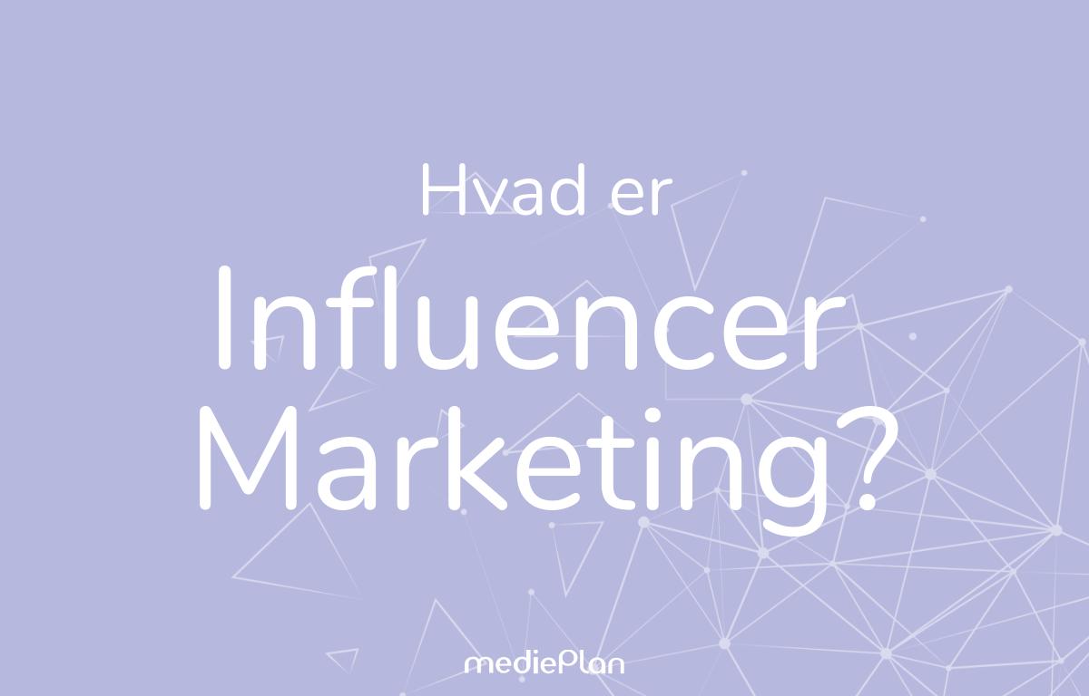 Hvad er Influencer Marketing / Blog / mediePlan