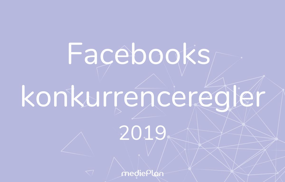 Facebooks konkurrenceregler 2019 _ Blog _ mediePlan