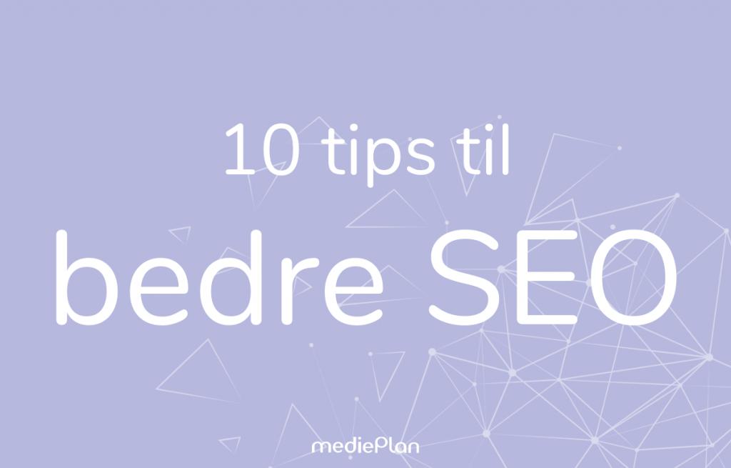 10 tips til bedre SEO / Blog / mediePlan