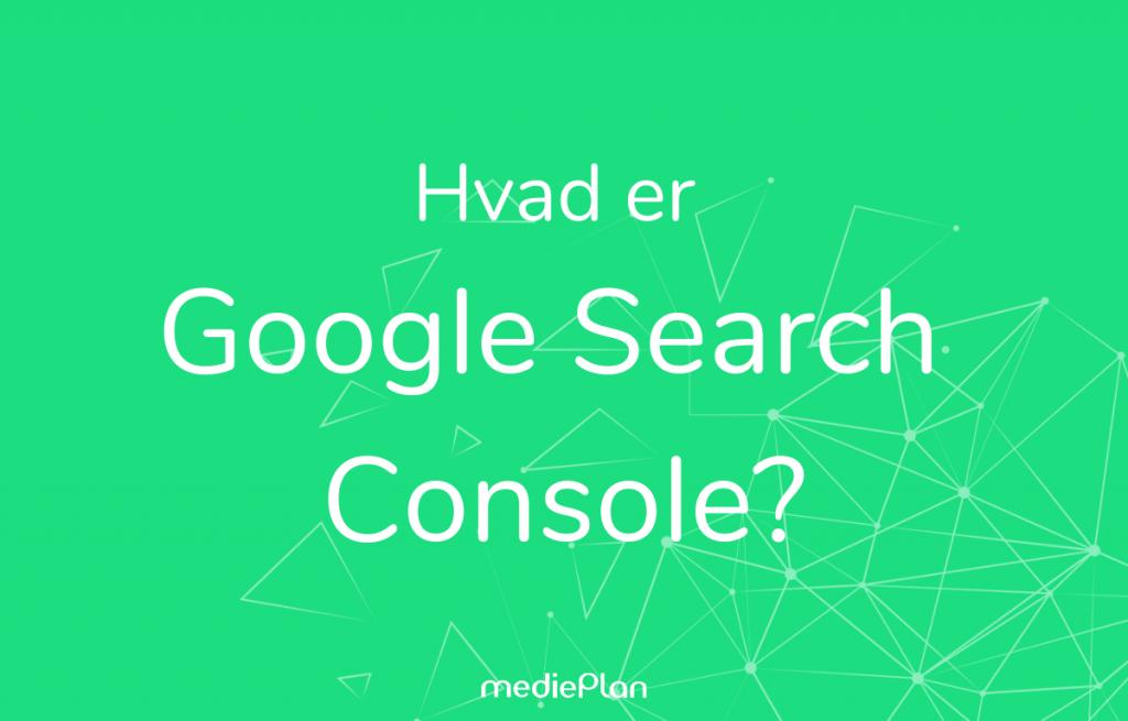 Hvad er Google search console_ _ Blog _ mediePlan