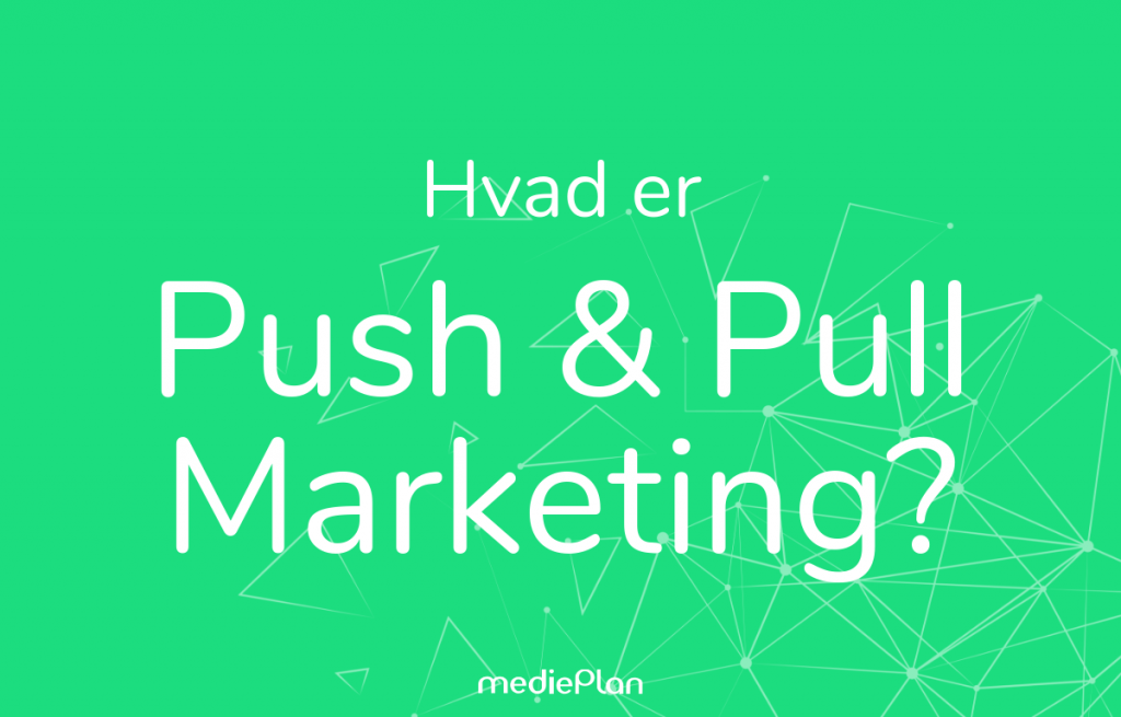 Hvad er push og pull marketing_ _ Blog _ mediePlan