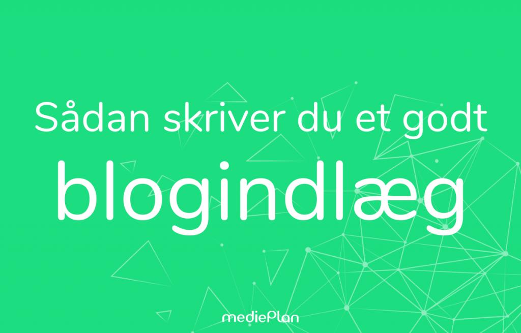 Sådan-skriver-du-et-godt-blogindlæg–Blog-mediePlan