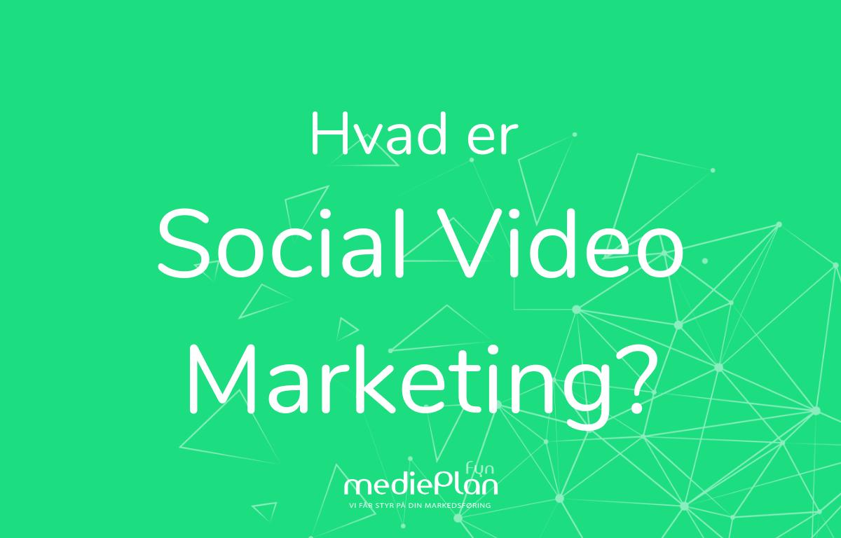 Hvad er social video marketing_ _ Blog _ mediePlan