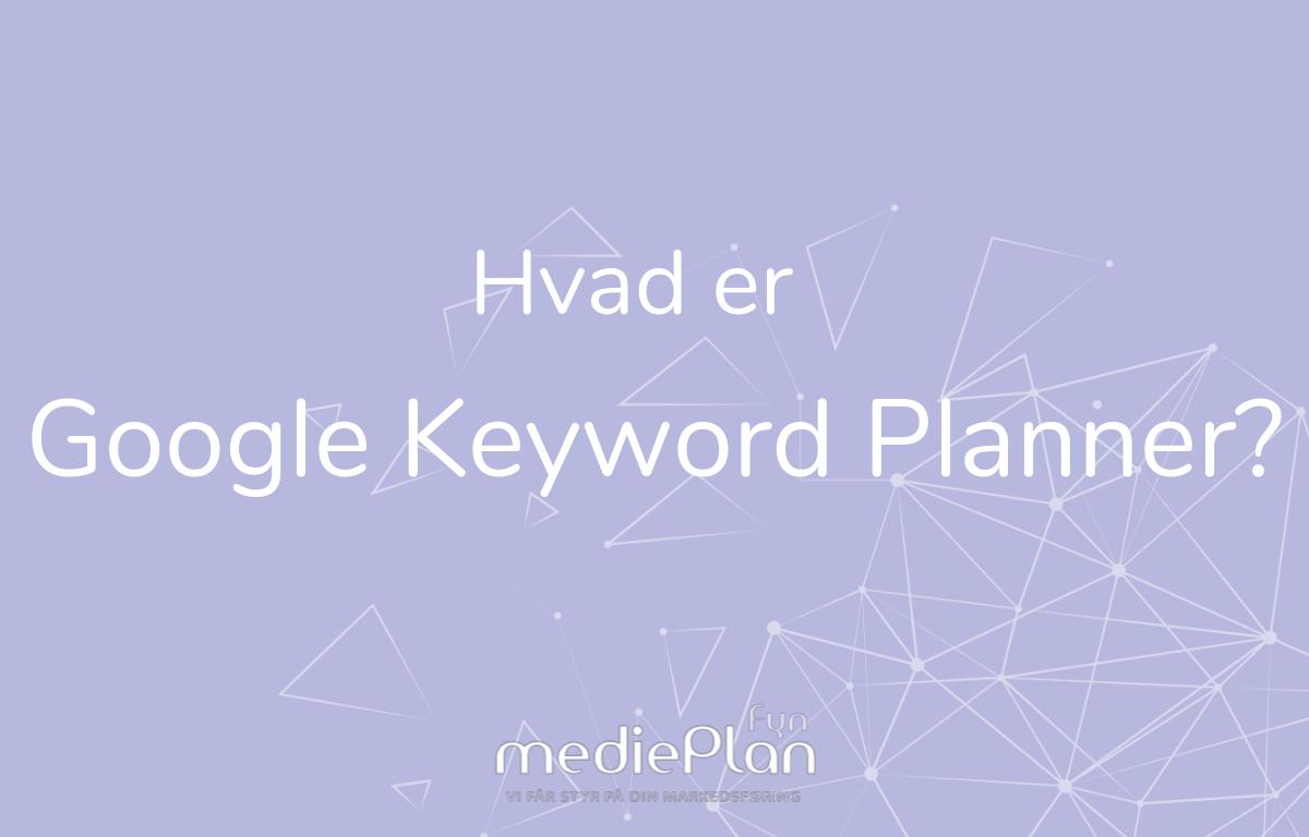 Hvad er Google Keyword Planner _Blog _ mediePlan