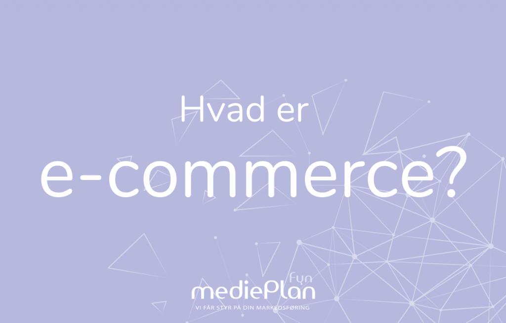 Hvad er e-commerce _Blog _ mediePlan