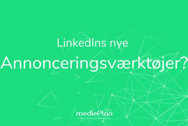 LinkedIns nye annonceringsværktøjer _ Blog _ mediePlan