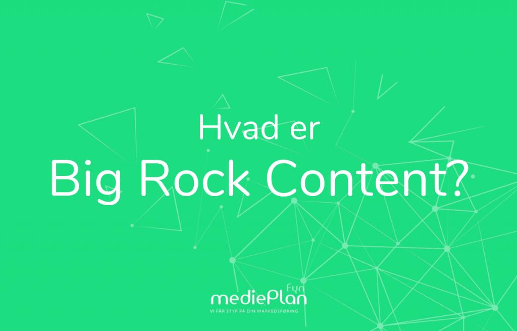 Hvad er Big Rock Content_ _ mediePlan Fyn _ Blog