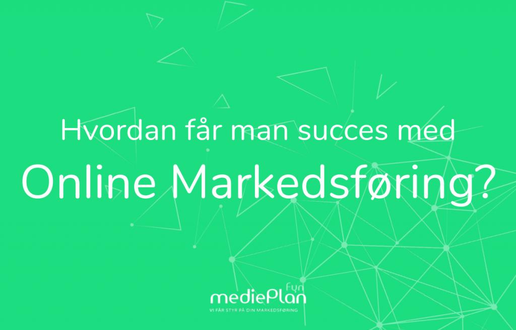 Hvordan får man succes med online markedsføring_ _ mediePlan _ Blog (1)