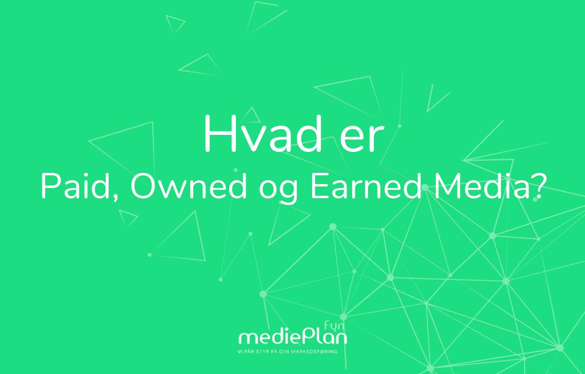 Hvad er Paid, Owned og Earned Media_ _ mediePlan Fyn _ Blog (2)