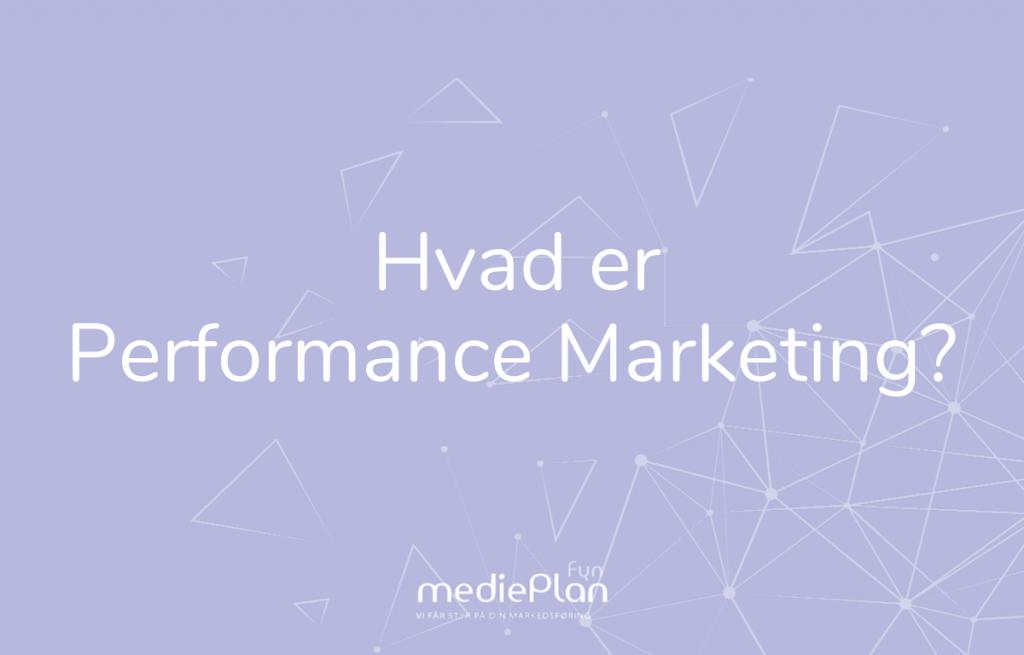 Hvad er Performance Marketing_ _ mediePlan Fyn _ Blog (2)