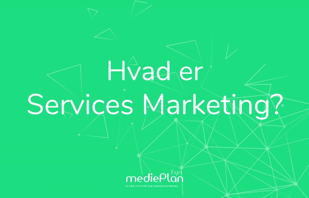 Hvad er Services Marketing_ _ mediePlan Fyn _ Blog