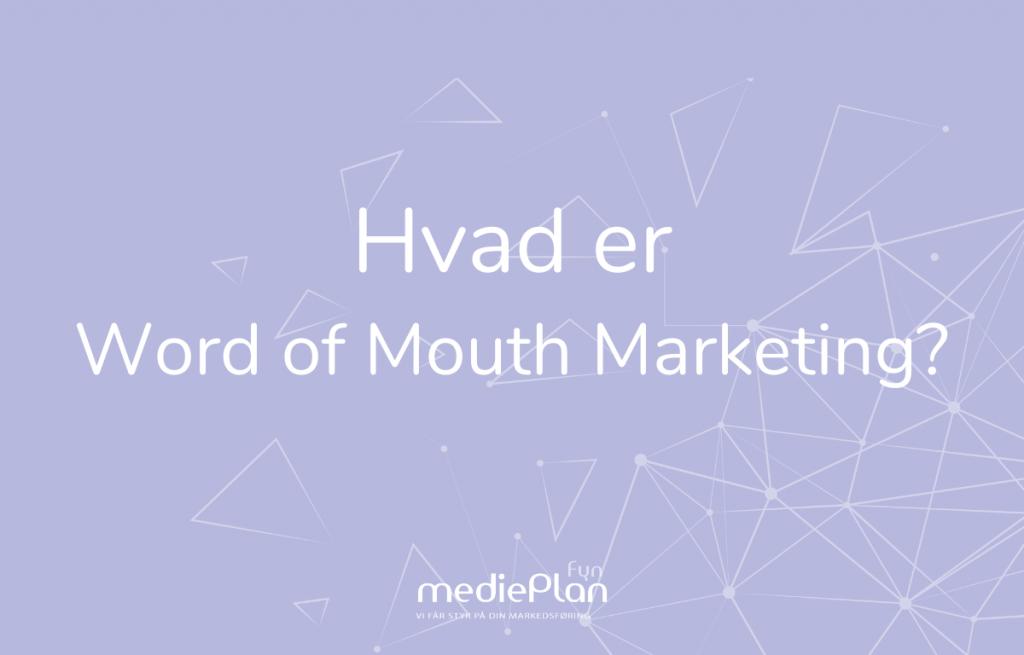 Hvad er Word of Mouth Marketing_ _ mediePlan Fyn _ Blog (2)