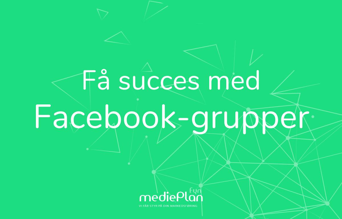 Få succes med Facebook-grupper _ mediePlan Fyn _ Blog