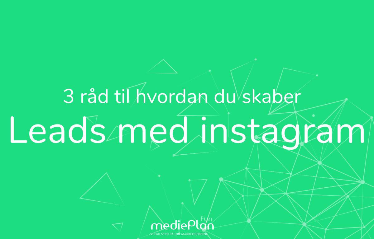 3-råd-til-hvordan-du-skaber-Leads-med-Instagram-mediePlan-Fyn