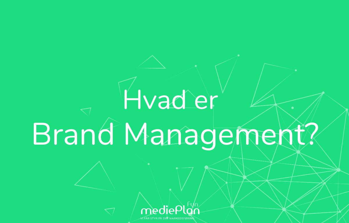 Hvad-er-Brand-Management-mediePlan-Fyn