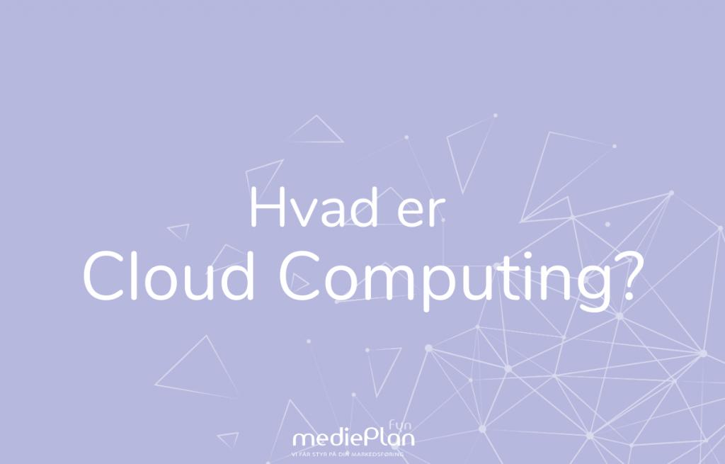 Hvad-er-Cloud-Computing-mediePlan-Fyn