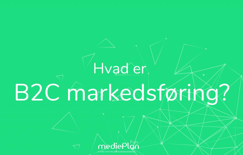 Hvad-er-B2C-Markedsføring-mediePlan-Fyn